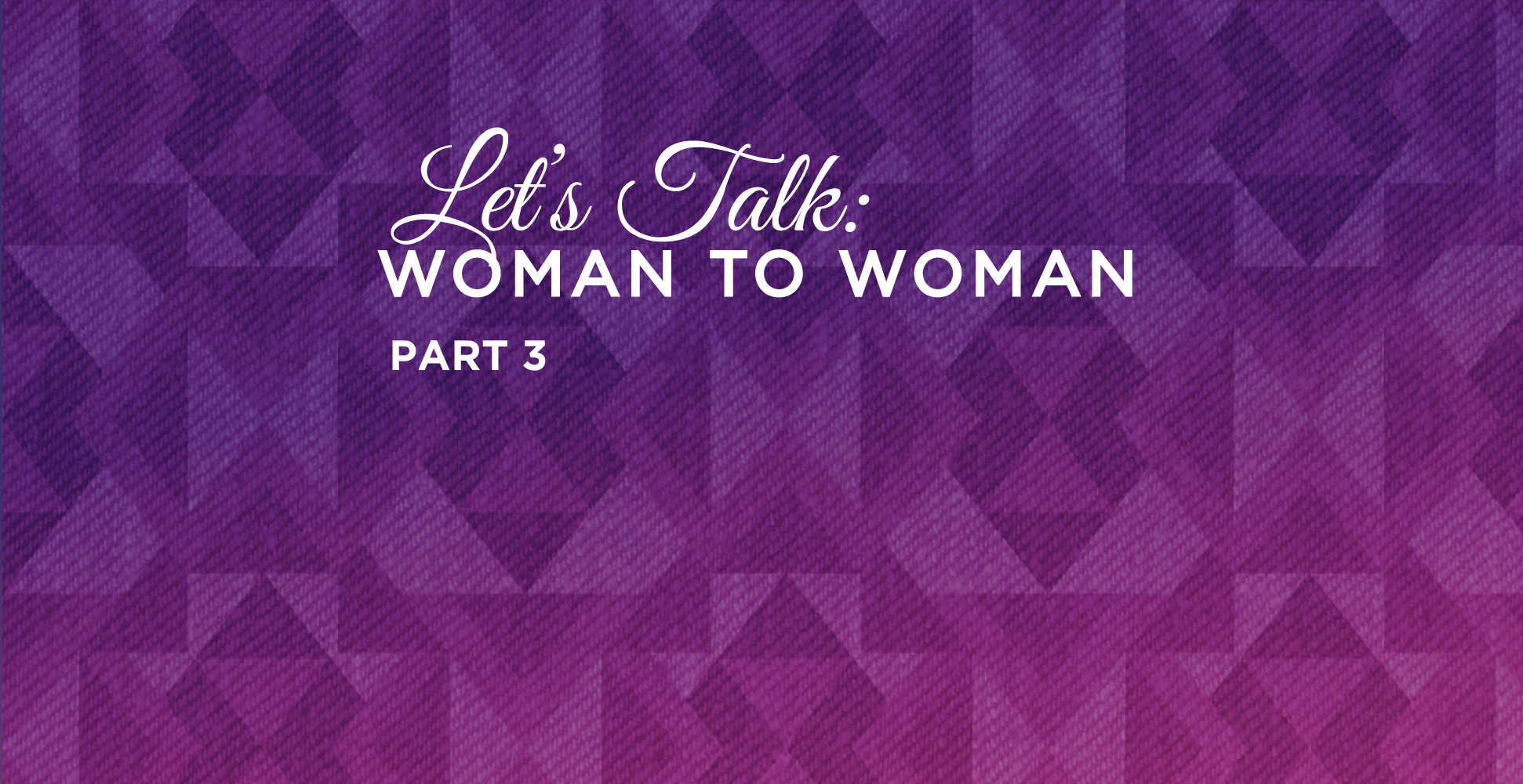 Let's Talk: Woman to Woman Part 3 | The Women's Fund of the Shelby Foundation